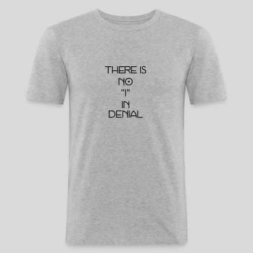 No I in denial - slim fit T-shirt