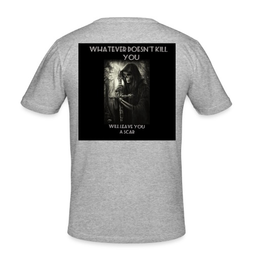 WHATEVER DOESN'T KILL YOU IS GONNA LEAVE A SCAR - Men's Slim Fit T-Shirt