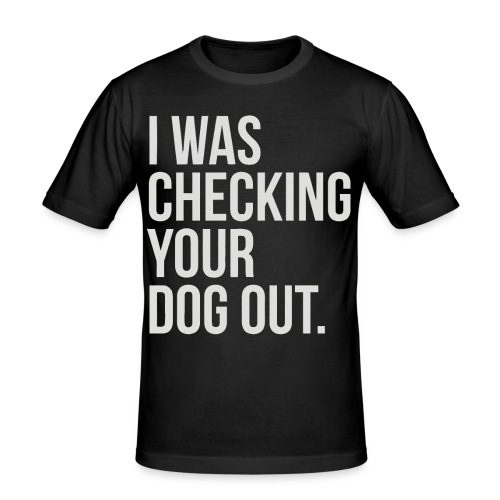 I was checking your dog out - Men's Slim Fit T-Shirt