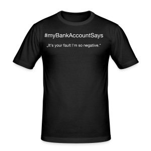 #myBankAccountSays // Nr. 2 - Männer Slim Fit T-Shirt