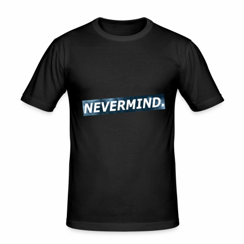 NEVERMIND-Design - Männer Slim Fit T-Shirt