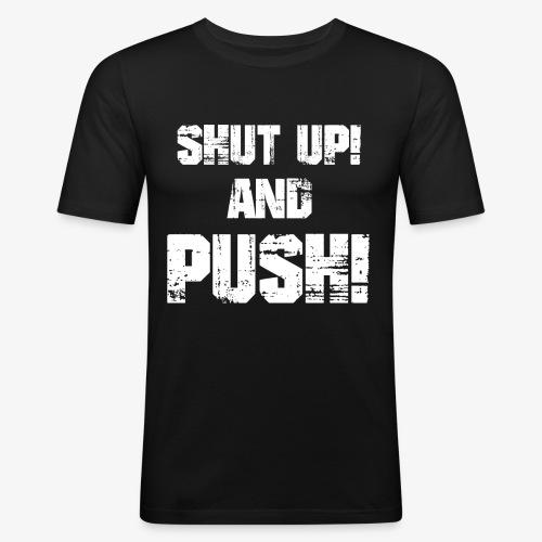 Shut up and push - Männer Slim Fit T-Shirt