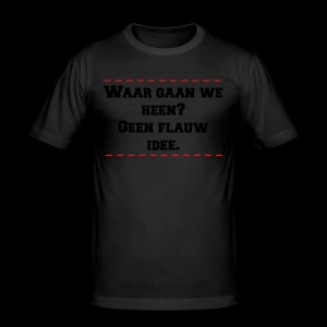 waar gaan we heen? geen flauw idee - slim fit T-shirt