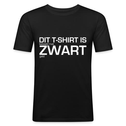 Dit shirt is betaald met zwart geld - slim fit T-shirt