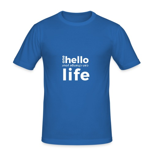ONE HELLO CAN CHANGE YOUR LIFE - Männer Slim Fit T-Shirt