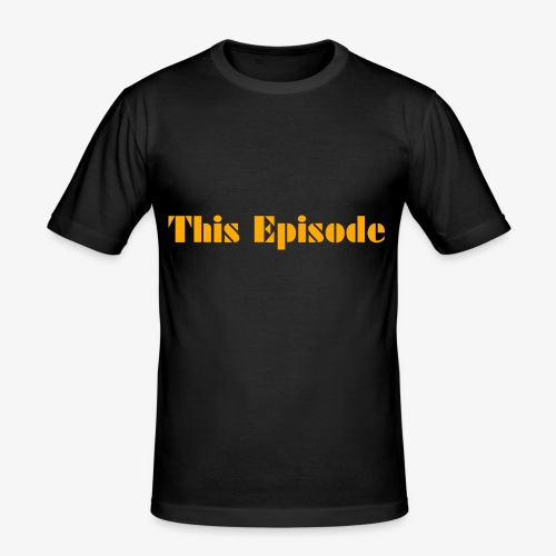This Episode - Men's Slim Fit T-Shirt