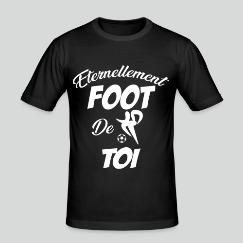 Éternellement Foot de Toi (B) - T-shirt près du corps Homme