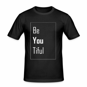 Be You Tiful T-Shirt - Männer Slim Fit T-Shirt