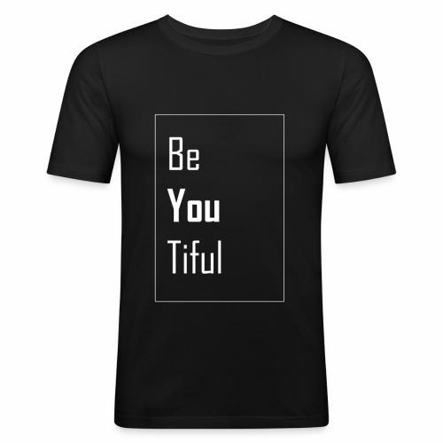 Be You Tiful T-Shirt - Männer Slim Fit T-Shirt