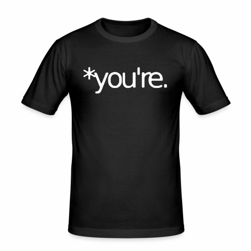 You're - Men's Slim Fit T-Shirt