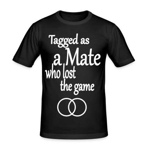 Tagged as a Mate who lost the game - Männer Slim Fit T-Shirt