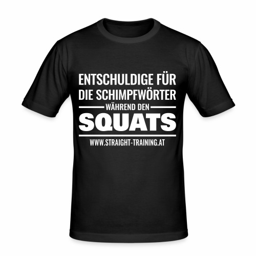 Entschuldige Squats - Männer Slim Fit T-Shirt