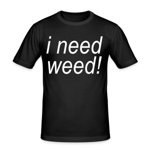 i need weed - Männer Slim Fit T-Shirt