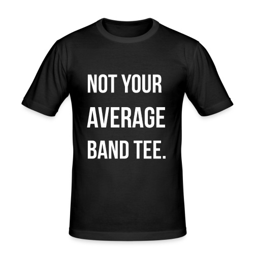 NOT YOUR AVERAGE BAND TEE. - Men's Slim Fit T-Shirt