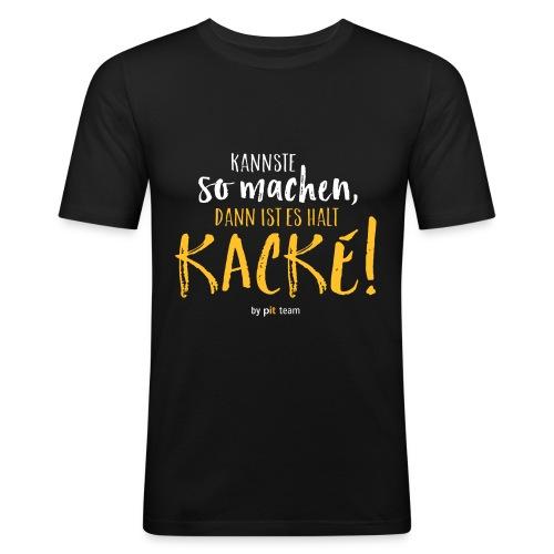 Kannste so machen, dann ist es halt kacke! - Männer Slim Fit T-Shirt