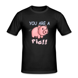 YOU ARE A PIG! T-SHIRT - Men's Slim Fit T-Shirt