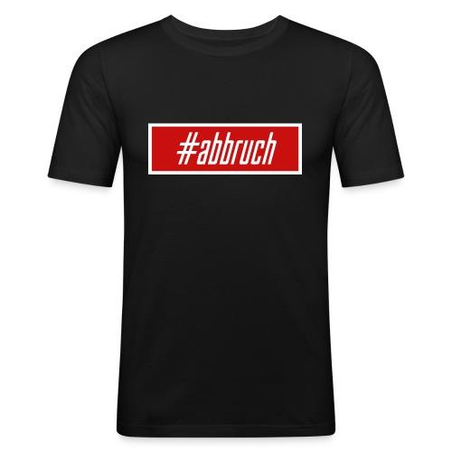 #abbruch - Männer Slim Fit T-Shirt