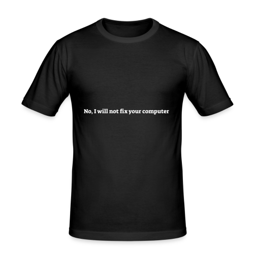 No I will not fix your computer - Herre Slim Fit T-Shirt