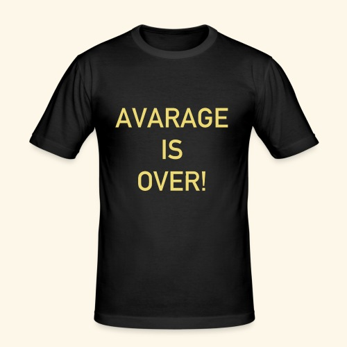avarage is over - Slim Fit T-shirt herr