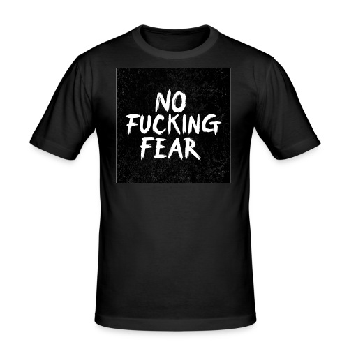 No Fucking Fear - Männer Slim Fit T-Shirt
