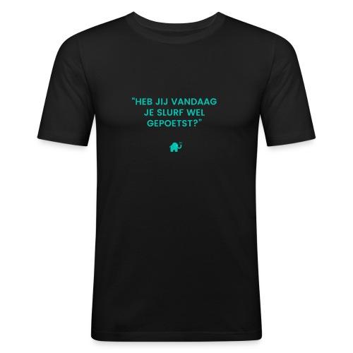Heb jij je slurf vandaag wel gepoetst - slim fit T-shirt