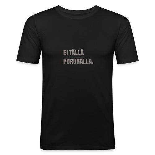 Ei tällä porukalla - Miesten tyköistuva t-paita