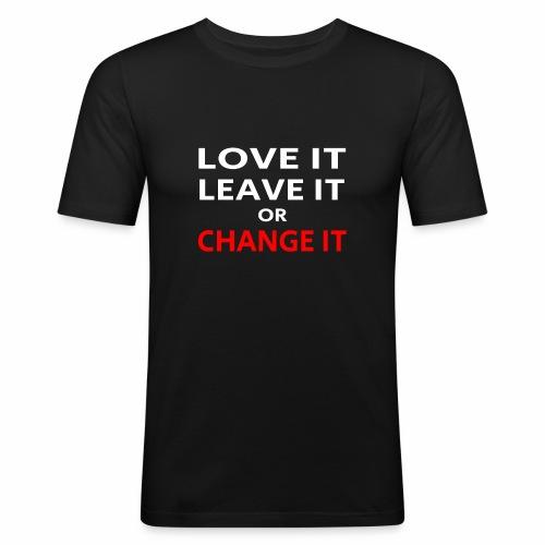 DesignLove it, leave it or change it - Männer Slim Fit T-Shirt