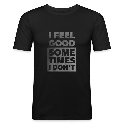 I feel good, sometimes i don´t - Männer Slim Fit T-Shirt
