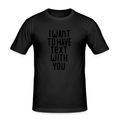 I want to have text with you - T-shirt près du corps Homme
