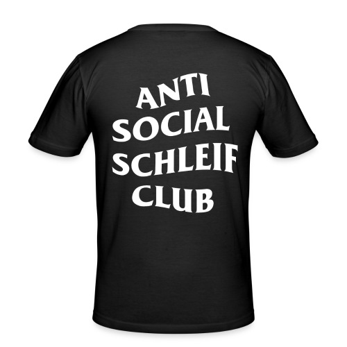 ANTI SOCIAL SCHLEIF CLUB - Männer Slim Fit T-Shirt