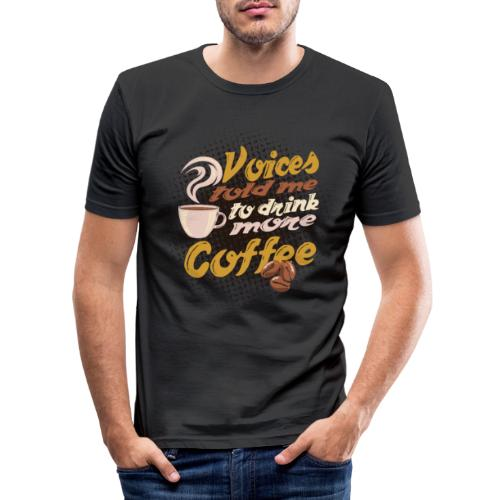 Kaffee Koffein Voices told me to drink more Coffee - Männer Slim Fit T-Shirt