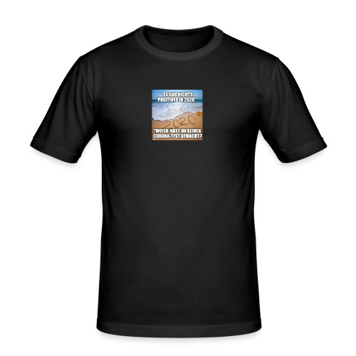 nichts Positives in 2020 - kein Corona-Test? - Männer Slim Fit T-Shirt