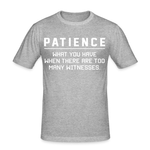 Patience what you have - Men's Slim Fit T-Shirt