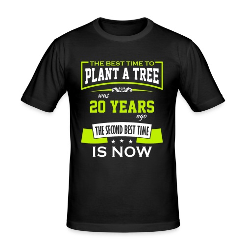 The best time to plant a tree was 20 years ago - Slim Fit T-skjorte for menn