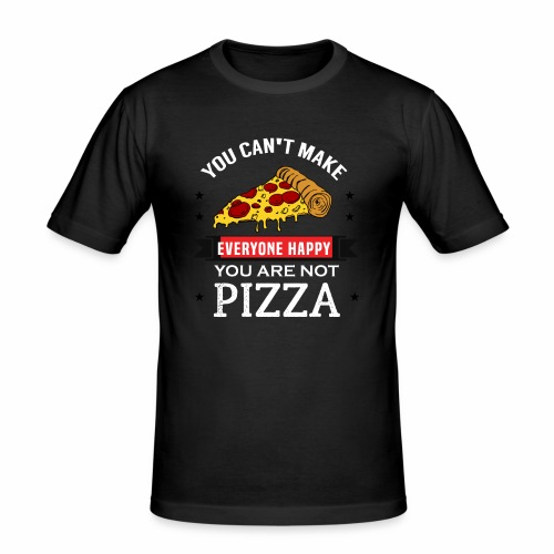You can't make everyone Happy - You are not Pizza - Männer Slim Fit T-Shirt