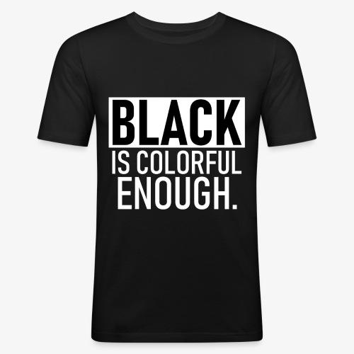 Zwart is kleurrijk genoeg - Mannen slim fit T-shirt