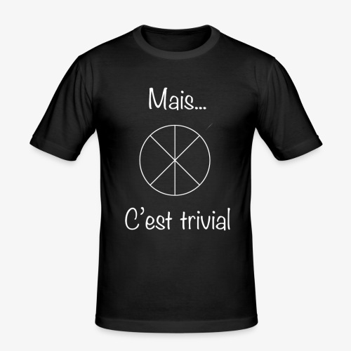 Mais...C'est trivial - Männer Slim Fit T-Shirt