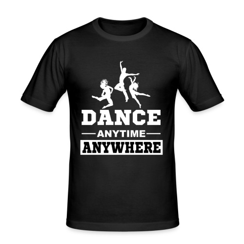Dance. Anytime Anywhere. - Men's Slim Fit T-Shirt