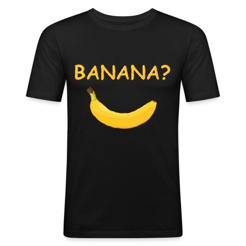 Banana? - Männer Slim Fit T-Shirt