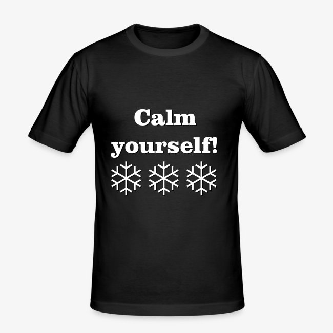 Calm yourself!