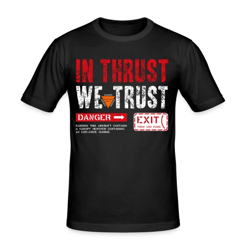 IN THRUST WE TRUST - Männer Slim Fit T-Shirt