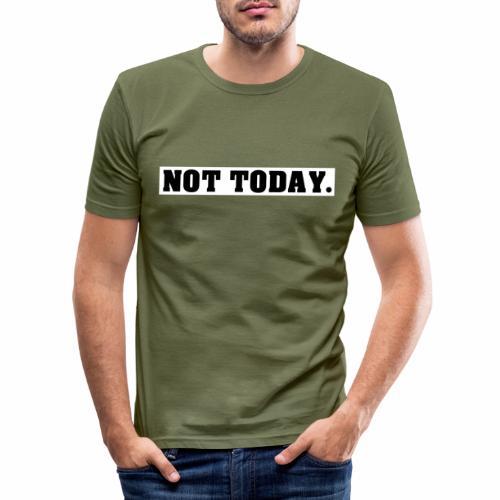NOT TODAY Spruch Nicht heute, cool, schlicht - Männer Slim Fit T-Shirt