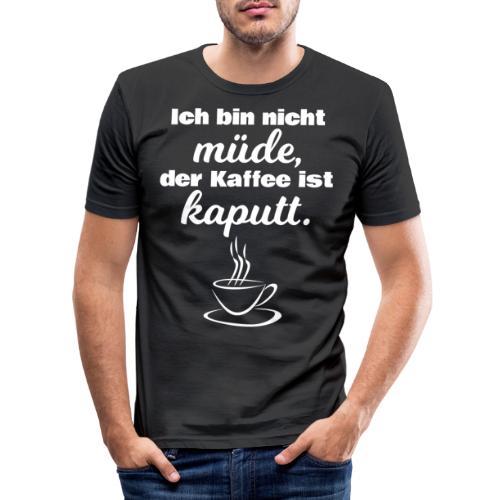 Ich bin nicht müde, der Kaffee ist kaputt. - Männer Slim Fit T-Shirt