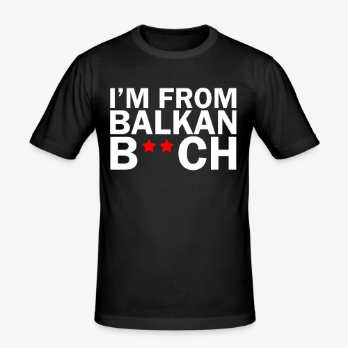 im from balkan bitch wit png - Mannen slim fit T-shirt
