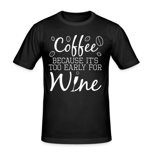Coffee Because It's Too Early For Wine - Männer Slim Fit T-Shirt