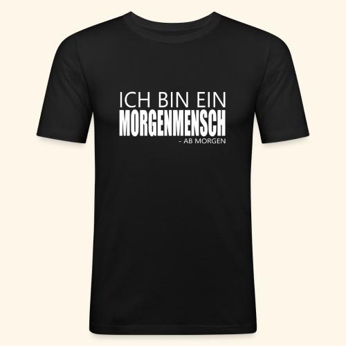 ich bin ein morgenmensch - Morgenmuffel Faulheit - Männer Slim Fit T-Shirt