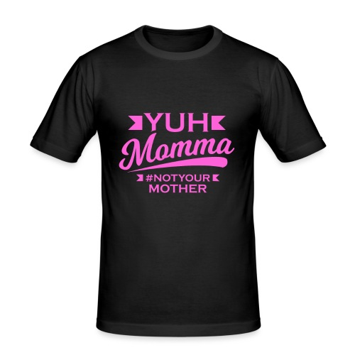 YUH MOMMA TEE - Men's Slim Fit T-Shirt