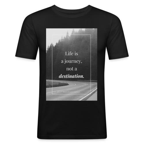 Life is a journey, not a destination - Men's Slim Fit T-Shirt