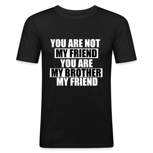 my friend - T-shirt près du corps Homme