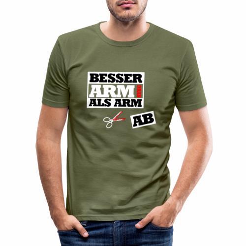 Besser arm dran als Arm ab, Sprichwort, schlicht - Männer Slim Fit T-Shirt